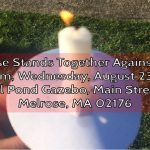 Melrose Stands Together Against Hate:  Wed 8/23 7pm at the Gazebo