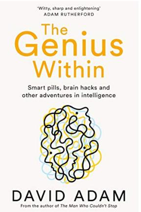 "Presentation: ""The Genius Within: Smart Pills, Brain Hacks and Adventures in Intelligence"" by David Adam, Sunday Apr 26, 3-4pm"