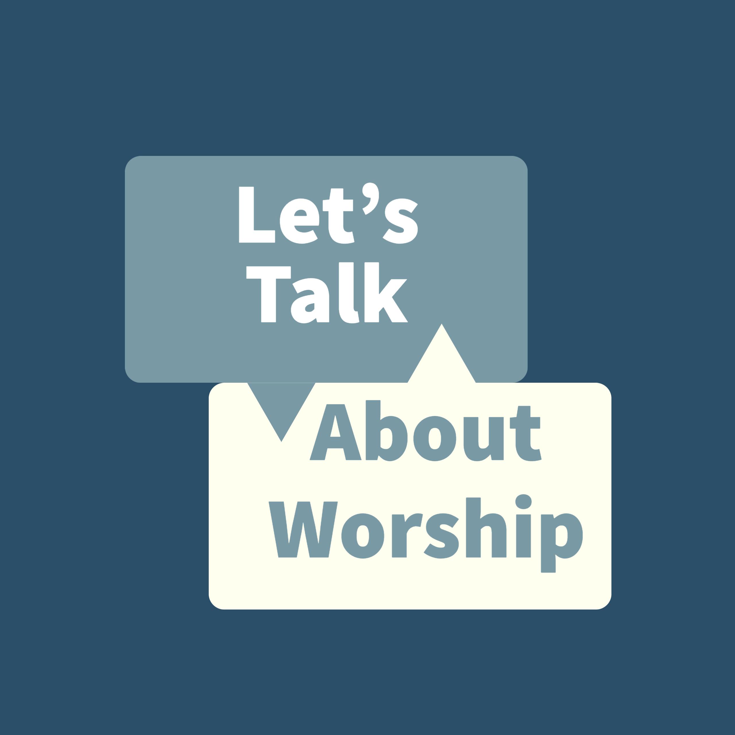 Sermon Talk Back: Let's Talk about Worship